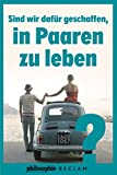 Sind wir dafür geschaffen, in Paaren zu leben?: Kluge Antworten auf eine der drängendsten Lebensfragen (Kooperation Philosophie Magazin, Band 20491)