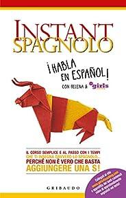 Instant spagnolo: Il corso semplice e al passo con i tempi che ti insegna davvero lo spagnolo... perché non è