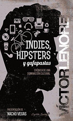 Indies, hipsters y gafapastas: Crónica de una dominación cultural (Entrelíneas) (Spanish Edition)