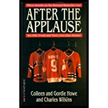 After the Applause: Ten NHL Greats and Their Lives After Hockey Reprint edition by Gordie Howe, Charles Wilkins, Colleen Howe (1990) Mass Market Paperback