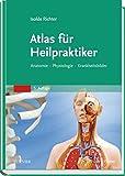 Atlas für Heilpraktiker: Anatomie - Physiologie - Krankheitsbilder
