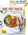 One Pot Pasta: Alles in einen Topf -...