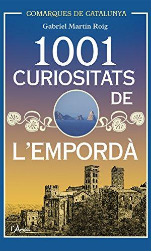 1001 Curiositats de l'Empordà: Descobriu la història i la cultura d'un dels racons més bells de Catalunya (Comarques de Catalunya) (Catalan Edition) por Gabriel Martín Roig
