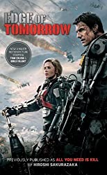Edge of Tomorrow (Movie Tie-in Edition): (Previously published and available digitally as All You Need Is Kill) by Hiroshi Sakurazaka (2014-04-29)
