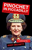 Pinochet in Piccadilly: Britain and Chile's Hidden History by Andy Beckett front cover