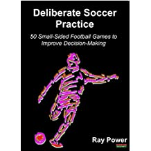 Deliberate Soccer Practice: 50 Small-Sided Football Games to Improve Decision-Making (English Edition)