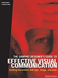 The Graphic Designer's Guide to Effective Visual Communication: Creating Hierarchies with Type Image, and Color