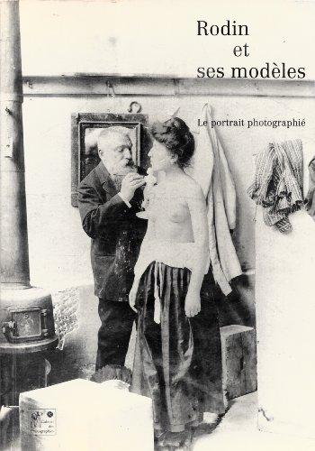 Rodin et ses modèles : Le Portrait photographié : Musée Rodin, 24 avril 1990-3 juin 1990 par Jacques Vilain
