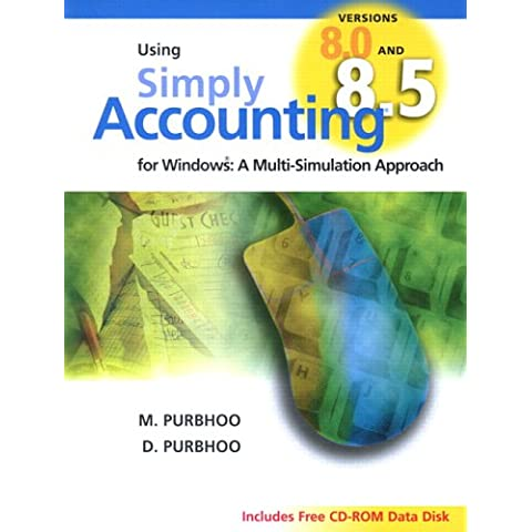 Using Simply Accounting Versions 8.0 Adn Pro 8.5 for Windows: A Multi-Simulation Approach C