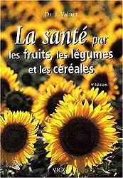 La Santé par les fruits, les légumes et les céréales
