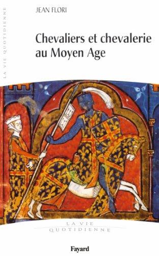 Chevaliers et Chevalerie au Moyen Age: La vie quotidienne par Jean Flori