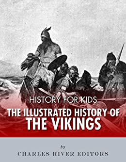 History for Kids: The Illustrated History of the Vikings (English Edition) de [Charles River Editors]