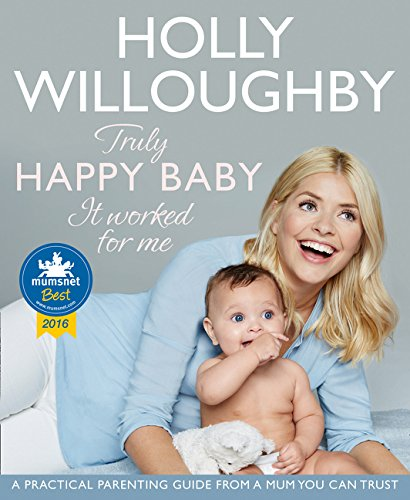 Truly Happy Baby ... It Worked for Me: A practical parenting guide from a mum you can trust por Holly Willoughby