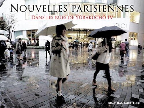 NOUVELLES PARISIENNES: Dans les rues de Yûrakuchô IV