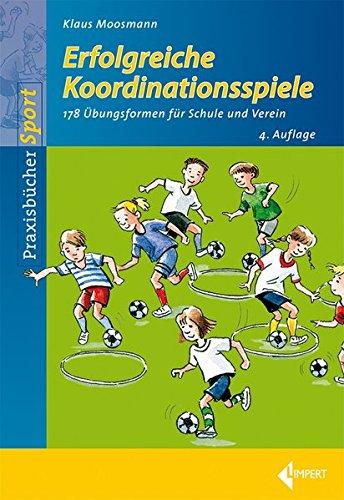 Preisvergleich Produktbild Erfolgreiche Koordinationsspiele: 178 Übungsformen für Schule und Verein