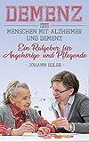 Demenz. Menschen mit Alzheimer und Demenz. Ein Ratgeber für Angehörige und Pflegende