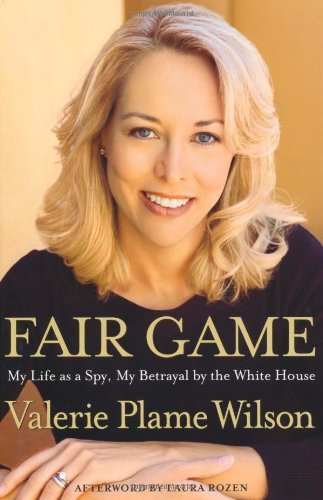 Fair Game: My Life as a Spy, My Betrayal by the White House by Valerie Plame Wilson (2007-10-22)
