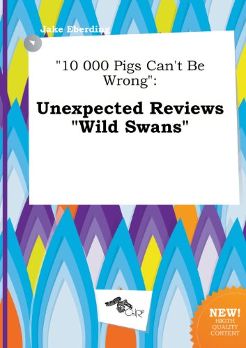 10 000 Pigs Can't Be Wrong: Unexpected Reviews Wild Swans