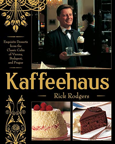 Kaffeehaus: Exquisite Desserts from the Classic Cafes of Vienna, Budapest, and Prague por Rick Rodgers