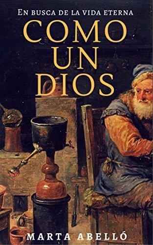 COMO UN DIOS: En busca de la vida eterna (Spanish Edition)