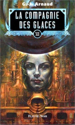 La Compagnie des glaces, tome 12 : Les vagabonds des brumes, la Banquise déchiquetée, Soleil Blême, L'huile des morts