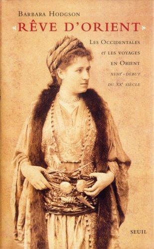 Rêve d'Orient : Les Occidentales et les voyages en Orient XVIIIe-début du XXe siècle par Barbara Hodgson