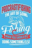 Procrastifishing The Art Of Going Fishing When You Should Be Doing Something Else: Funny Fishing Planner/Notebook 6' x 9' 365 Dated Pages With Space For Notes