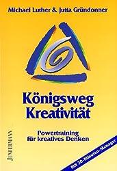 Königsweg Kreativität: Powertraining für kreatives Denken