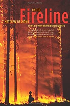 On the Fireline: Living and Dying with Wildland Firefighters (Fieldwork Encounters and Discoveries) by [Desmond, Matthew]