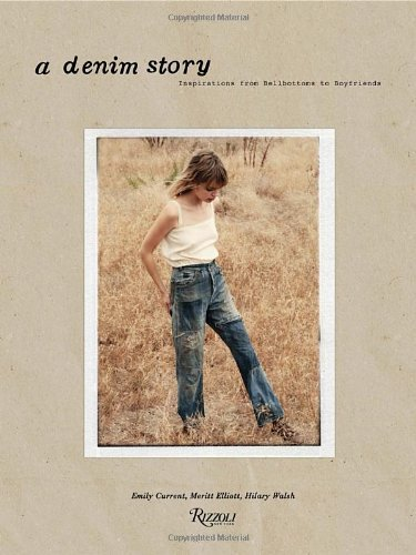 A Denim Story: Inspirations from Bell-bottoms to Boyfriends by Emily Current (18-Mar-2014) Hardcover