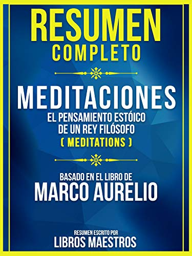 Resumen Completo: Meditaciones - El Pensamiento Estoico De Un Rey ...