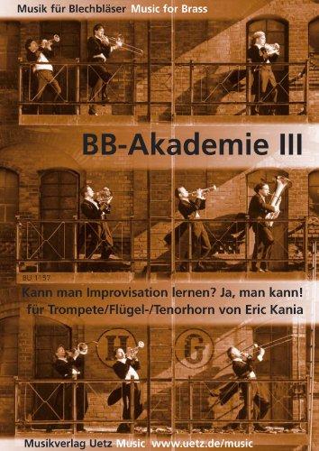 BB-Akademie III: Kann man Improvisation lernen? - Ja, man kann! Für Trompete/Flügel-/Tenorhorn (Musik für Blechbläser)