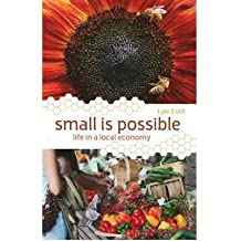 [(Small is Possible: Life in a Local Economy )] [Author: Lyle Estill] [May-2008]