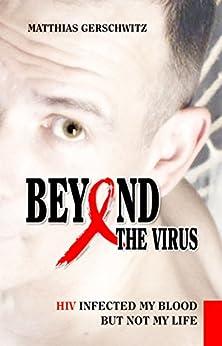 Beyond the Virus: HIV infected my blood but not my life (English Edition) von [Gerschwitz, Matthias]