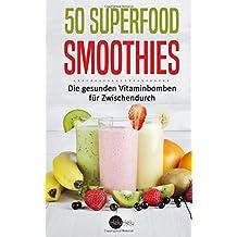 50 Superfood-Smoothies: Die gesunden Vitaminbomben für Zwischendurch