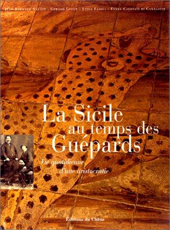 La Sicile au temps des Guépards : Vie quotidienne d'une aristocratie par Gérard Gefen, Jean-Bernard Naudin, Lydia Fasoli, Fanny Calefati di Canalotti