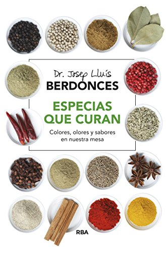 Especias que curan: Colores, olores y sabores en nuestra mesa por JOSEP LLUIS BERDONCES