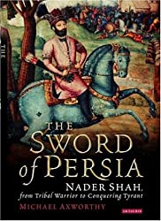 The Sword of Persia: Nader Shah, from Tribal Warrior to Conquering Tyrant by Michael Axworthy (2006-10-31)