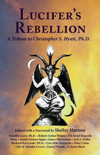 Lucifer's Rebellion: A Tribute to Christopher S Hyatt, Ph.D.