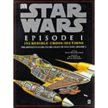 Star Wars : Episode 1 Incredible Cross-Sections : The Definitive Guide to the Craft of Star Wars : Episode 1