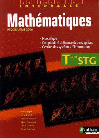 Mathématiques Tle STG : Spécialités Mercatique, Comptabilité et finance des entreprises, Gestion des systèmes d'information par Yves Bertholet