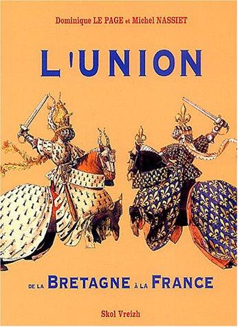 L'union de la Bretagne à la France par Dominique Le Page, Michel Nassiet
