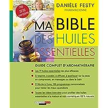 Ma bible des huiles essentielles: Le guide de référence de l'aromathérapie dans sa nouvelle édition enrichie pour un bien-être 100 % naturel.