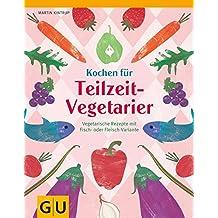 Kochen für Teilzeit-Vegetarier: Vegetarische Rezepte mit Fisch- oder Fleisch-Variante (GU Themenkochbuch)