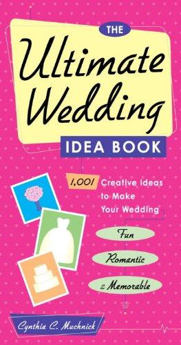 The Ultimate Wedding Idea Book: 1,001 Creative Ideas to Make Your Wedding Fun, Romantic & Memorable