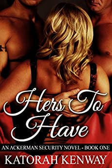 Hers To Have (An Ackerman Security Novel Book 1) by [Kenway, Katorah]