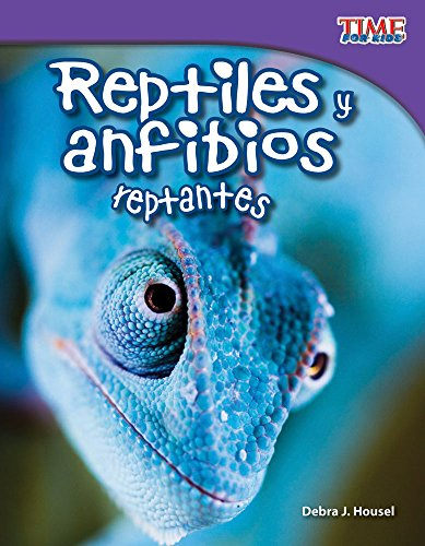 Reptiles y Anfibios Reptantes (Slithering Reptiles and Amphibians) (Spanish Version) (Fluent) (Time for Kids Nonfiction Readers)