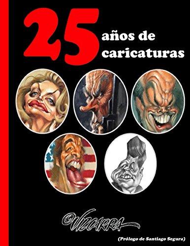 25 años de caricaturas, by Vizcarra: Las mejores caricaturas de Vizcarra en sus primeros 25 años de carrera