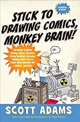 Stick to Drawing Comics, Monkey Brain!: Cartoonist Explains Cloning, Blouse Monsters, Voting Machines, Romance, Monkey G ods, How to Avoid Being ... and More: Cartoonist Ignores Helpful Advice
