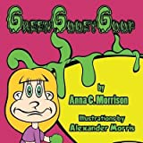 [{ Green Gooey Goop - Large Print By Morrison, Anna C ( Author ) Oct - 15- 2014 ( Paperback ) } ]